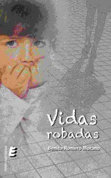Descargar Ebooks en formato txt gratis VIDAS ROBADAS en español 9788416596973 de BENITA ROMERO MORANO