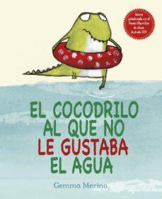 Ebook El Cocodrilo Al Que No Le Gustaba El Agua Ebook De Gemma Merino Casa Del Libro