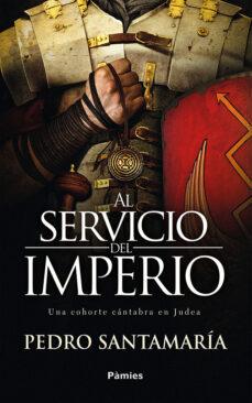 Descargas de libros electrónicos gratis para móviles AL SERVICIO DEL IMPERIO: UNA COHORTE CANTABRA EN JUDEA de PEDRO SANTAMARIA FERNANDEZ