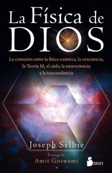 Eldeportedealbacete.es La Fisica De Dios: La Conexion Entre La Fisica Cuantica, La Conciencia, La Teoria M, El Cielo, La Neurociencia Y Latranscendencia Image