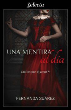 una mentira al día (unidos por el amor 5) (ebook)-fernanda suarez-9788417606473