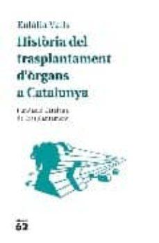 Descargar google book online HISTORIA DEL TRANSPLANTAMENT D ORGANS A CATALUNYA FB2 de EULALIA VALLS in Spanish 9788429762273