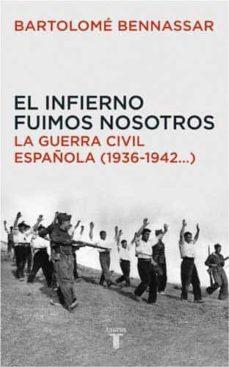 Inmaswan.es El Infierno Fuimos Nosotros: La Guerra Civil Española (1936-1942) Image