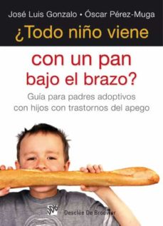 ¿todo niño viene con un pan bajo el brazo? guia para padres adopt ivos con hijos con trastornos de apego-jose luis gonzalo-9788433025173