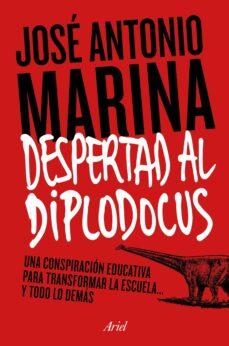 Descargar Â¡DESPERTAD AL DIPLODOCUS!: UNA CONSPIRACION EDUCATIVA PARA TRANSFORMAR LA ESCUELA Y TODO LO DEMAS gratis pdf - leer online