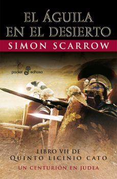 Descargas gratuitas de ebooks torrents EL AGUILA EN EL DESIERTO (LIBRO VII DE QUINTO LICINIO CATO)  de SIMON SCARROW