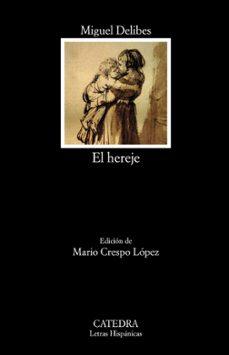Libros gratis para descargar en iphone EL HEREJE (Literatura española) 9788437640273 de MIGUEL DELIBES RTF FB2 iBook
