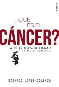 Descargar Ebooks en formato txt gratis ¿QUE ES EL CANCER? in Spanish 9788441540873 de EDUARDO LOPEZ-COLLAZO