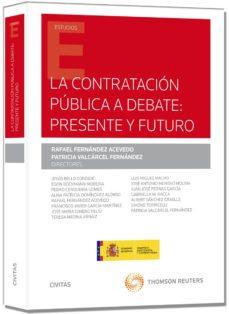 la contratacion publica a debate: presente y futuro-rafael fernandez acebedo-9788447048373