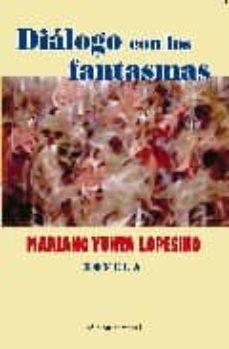 Descarga gratuita de Mobile ebooks jar DIALOGO CON LOS FANTASMAS (Literatura española) FB2 9788461178773 de MARIANO YUNTA LOPESINO