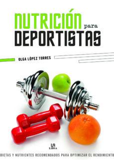 nutricion para deportistas: dietas y nutrientes recomendados para optimizar el rendimiento-olga lopez torres-9788466234573