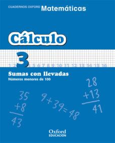 cuaderno matematicas: calculo 3: sumas con llevadas: numeros meno res de 100 (educacion primaria)-9788467324273