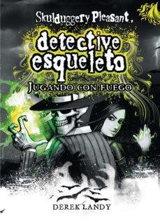 Descarga de libros para kindle DETECTIVE ESQUELETO 2: JUGANDO CON FUEGO (SKULDUGGERY PLEASANT)