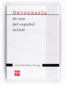 ortografia uso español actual-leonardo gomez torrego-9788467541373