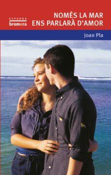nomes la mar ens parlara d amor-joan pla-9788476604373