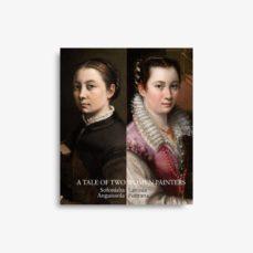 Descargar libro electrónico para ipad gratis CATALOGO HISTORIA DE DOS PINTORAS: SOFONISBA ANGUISSOLA Y LAVINIA FONTANA (INGLES)