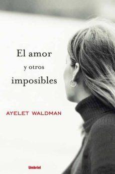 Descarga gratuita de audio libro mp3. EL AMOR Y OTROS IMPOSIBLES 9788489367173