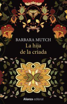 Descarga gratuita de libros electrónicos de google libros electrónicos LA HIJA DE LA CRIADA 9788491041573 ePub CHM en español de BARBARA MUTCH