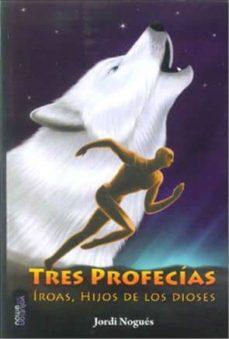 Valentifaineros20015.es Tres Profecias: Iroas, Hijos De Los Dioses Image