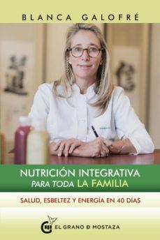 nutricion integrativa para toda la familia: salud, esbeltez y energia en 40 dias-blanca galofre-9788494873973