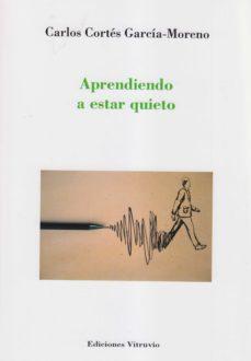 APRENDIENDO A ESTAR QUIETO - CARLOS CORTES GARCIA-MORENO   Triangledh.org