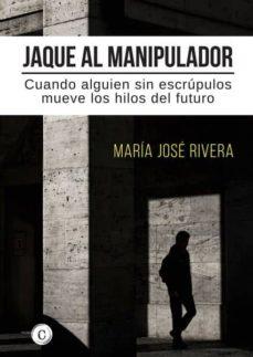 Descargar libros completos en línea gratis JAQUE AL MANIPULADOR de MARIA JOSE RIVERA PDB FB2 PDF