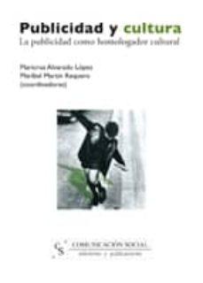 publicidad y cultura: la publicidad como homologador cultural-maricruz alvarado lopez-9788496082373