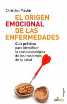 Descargar EL ORIGEN EMOCIONAL DE LAS ENFERMEDADES: GUIA PRACTIA PARA IDENTI FICAR LA CAUSA PSICOLOGICA DE LOS TRASTORNOS DE LA SALUD gratis pdf - leer online