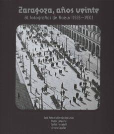 zaragoza, años veinte. 81 fotografías de roisin (1925-1931)-j.a. hernandez latas-9788499113173