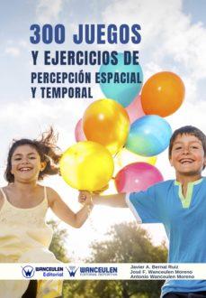 300 juegos y ejercicios de percepción espacial y temporal (ebook)-javier alberto bernal ruíz-9788499939773
