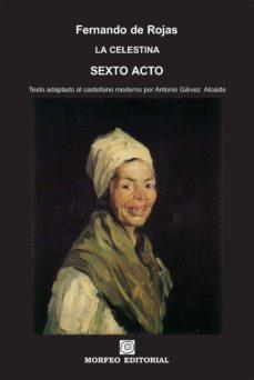 la celestina. sexto acto (texto adaptado al castellano moderno por antonio gálvez alcaide) (ebook)-antonio galvez alcaide-fernando de rojas-cdlap00002673