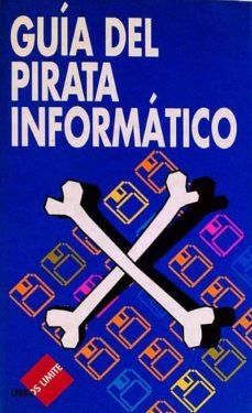 GUÍA DEL PIRATA INFORMÁTICO - VVAA | Adahalicante.org