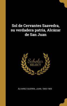Sol De Cervantes Saavedra Su Verdadera Patria Alcázar De San Juan Juan 1843 1905 álvarez Guerra Comprar Libro 9780274607983