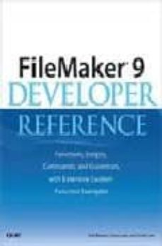 filemaker 9 developer reference: functions, scripts, commands and grammars, with extensive custom function examples-bob bowers-steve lane-scott love-9780789737083
