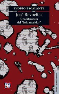 JOSE REVUELTAS: UNA LITARATURA DEL LADO MORIDOR - EVODIO ESCALANTE | Adahalicante.org