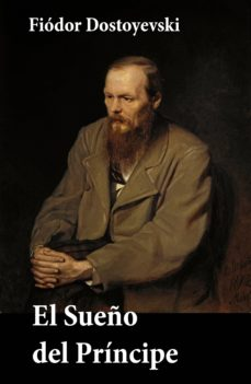 el sueño del príncipe (edición completa) (ebook)-fiodor dostoyevski-9788074842283