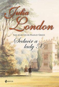 los secretos de hadley green. seducir a lady x-julia london-9788408112983
