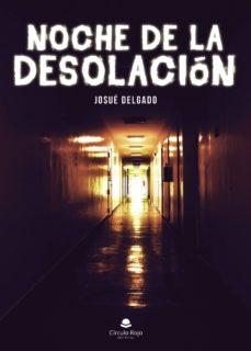 Descarga gratuita de libros mp3 NOCHE DE LA DESOLACIÓN 9788413176383 (Spanish Edition) de JOSUE DELGADO