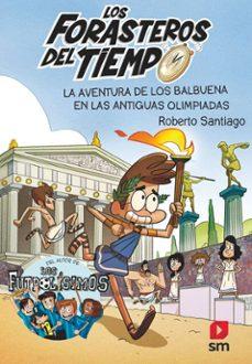 Foro de descarga de libros electrónicos en pdf gratis FORASTEROS DEL TIEMPO 8 :LA AVENTURA DE LOS BALBUENA EN LAS ANTIGUAS OLIMPIADAS de ROBERTO SANTIAGO 9788413181783