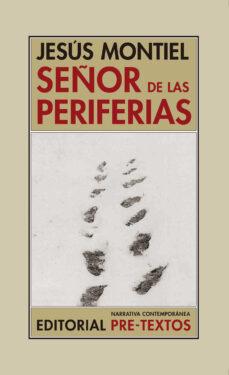 Libros gratis en línea para leer ahora sin descargar SEÑOR DE LAS PERIFERIAS en español RTF FB2 DJVU de JESUS MONTIEL 9788417830083