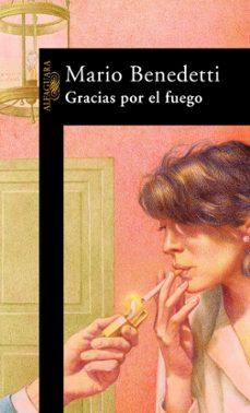 Descargar libros de italiano gratis. GRACIAS POR EL FUEGO MOBI ePub DJVU en español de MARIO BENEDETTI 9788420421483