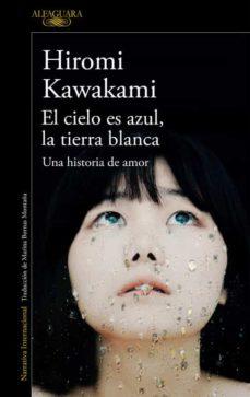 el cielo es azul, la tierra blanca: una historia de amor-hiromi kawakami-9788420423883