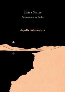 Descargar libros gratis de Scribd AQUELLA ORILLA NUESTRA de ELVIRA SASTRE iBook RTF PDB in Spanish 9788420486383