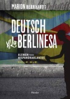 Libros de audio en inglés descarga gratuita de texto DEUTSCH A LA BERLINESA: ALEMAN PARA HISPANOHABLANTES. NIVELES A1, A2 Y B1 CHM DJVU PDF in Spanish de MARION BERNHARDT