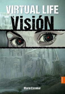 Descargar pdf ebook VIRTUAL LIFE 1: VISIÓN en español de MARIO ESCOBAR 9788426387783