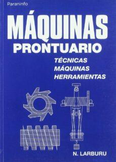 Descargar ebooks gratuitos de teléfonos inteligentes. MAQUINAS: PRONTUARIO de NICOLAS LARBURU ARRIZABALAGA en español 9788428319683
