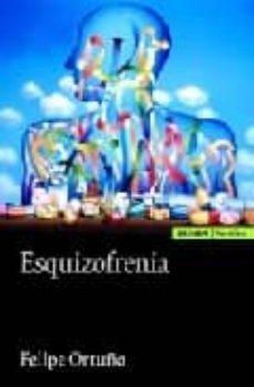 Descarga gratuita de ebooks móviles en jar ESQUIZOFRENIA FB2 MOBI PDF in Spanish de FELIPE ORTUNO SANCHEZ PEDRENO 9788431325183