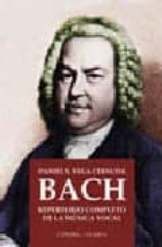 Descargar BACH: REPERTORIO COMPLETO DE LA MUSICA VOCAL gratis pdf - leer online