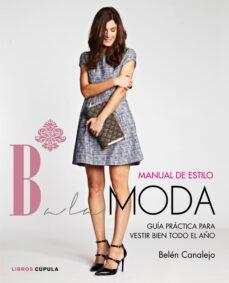 manual de estilo balamoda: los mejores consejos de estilismo de la bloguera de moda-belen canalejo-9788448021283