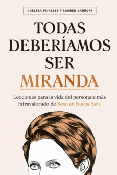 Srazceskychbohemu.cz Todas Deberiamos Ser Miranda: Lecciones Para La Vida Del Personaje Mas Infravalorado De Sexo En Nueva York Image